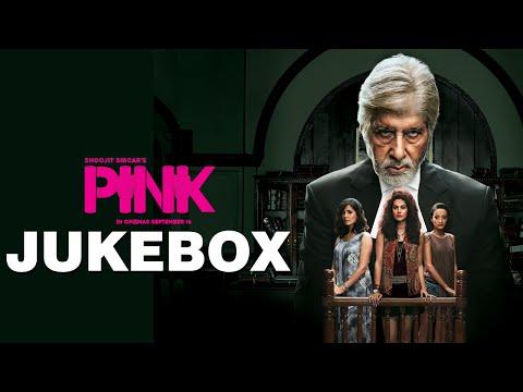 PINK | Jukebox | Amitabh Bachchan | Taapsee Pannu |Bollywood Movie 2016