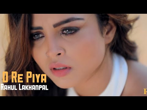 o-re-piya-|-rahul-lakhanpal-|-ajay-singha-|-sufi-rock-|-love-song-2019