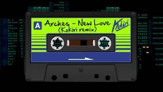 Arches - New Love (Kokiri remix)
