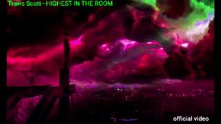 Travis Scott - HIGHEST IN THE ROOM official video