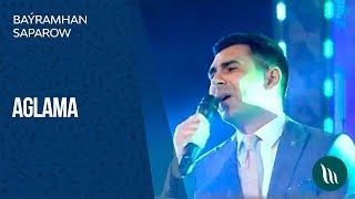Baramhan Saparow Aglama 2019.mp3