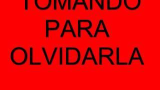 TOMANDO PARA OLVIDARLA