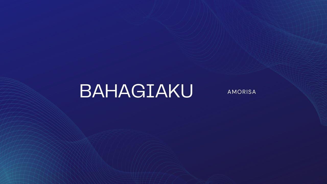 BAHAGIAKU - AMORISA (Official Music Video)