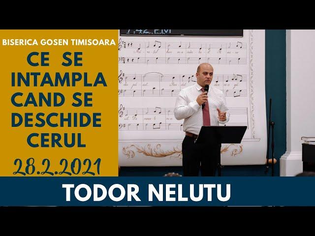 Ce se întâmplă când se deschide cerul - Todor Nelutu | Gosen 28.2.2021 dum seara
