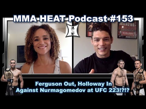 MMA H.E.A.T. Podcast #153: Ferguson Out, Holloway In Against Nurmagomedov at UFC 223!?!?