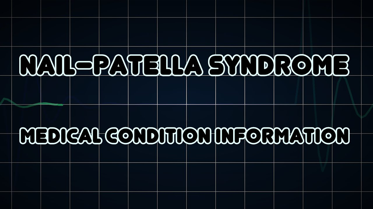 Nail–patella syndrome (Medical Condition)