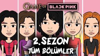 GAME OF BLACKPINK   2. SEZON TÜM BÖLÜMLER
