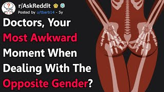 Doctors Share Most Awkward Experiences Dealing With The Opposite Gender (r/AskReddit)