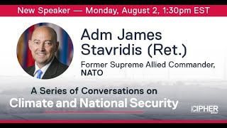 A Conversation on Climate Change with Admiral James Stavridis, US Navy Retired