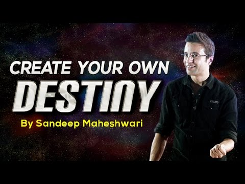 Create your own Destiny - By Sandeep Maheshwari I Hindi