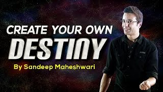 Create your own Destiny - By Sandeep Maheshwari I Hindi