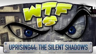 ► WTF Is.../Steam Sells/Lets not Play - Uprising44: The Silent Shadows ?