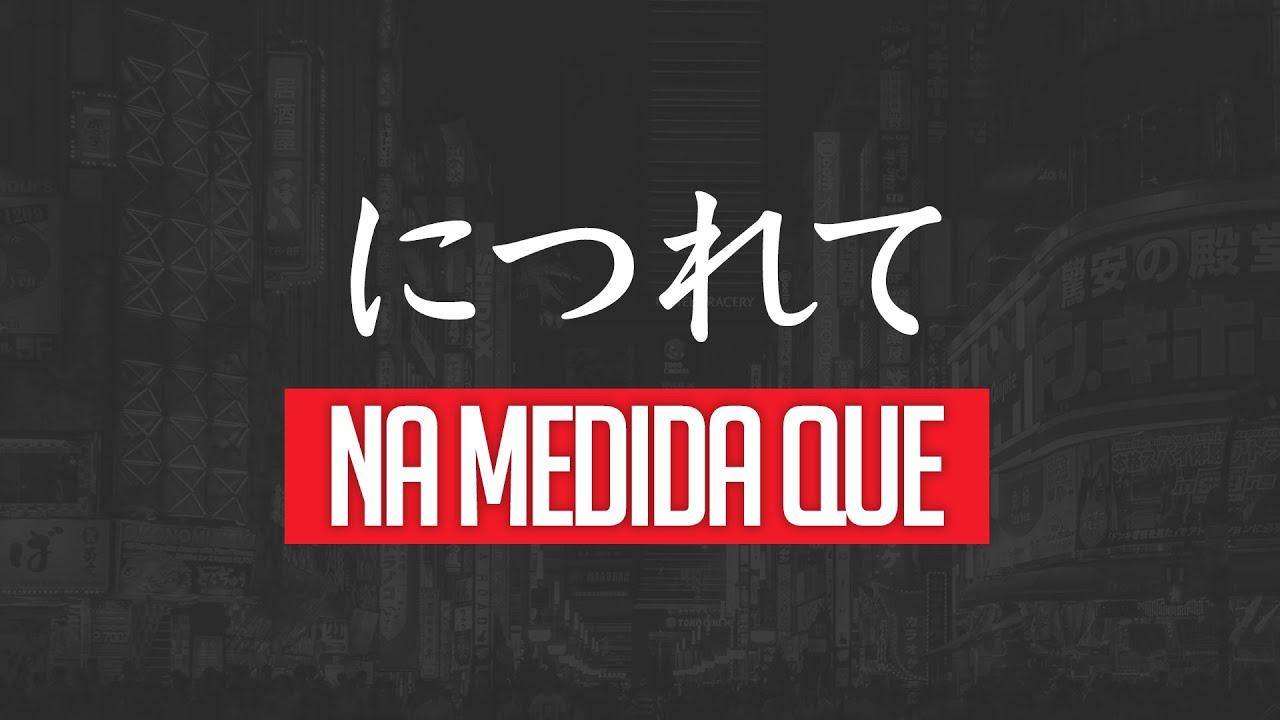 """Estrutura につれて (ni tsurete)   Como dizer """"Na medida que..."""" em Japonês"""