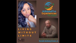 All About The Experiences:  Living Without Limits--Featuring Ronald Anthony Brown, Jr.