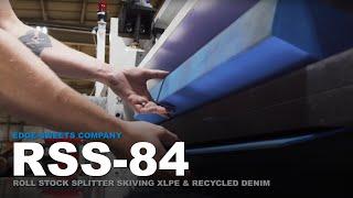 RSS-84 - Roll Stock Splitter Skiving XLPE + Recycled Denim | Edge-Sweets