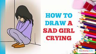 How to Draw a Sad Girl Crying in a Few Easy Steps: Drawing Tutorial for Kids and Beginners