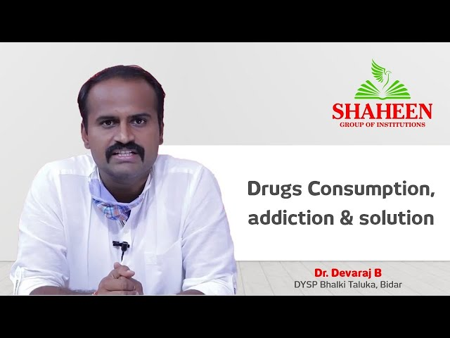Drugs Consumption, addiction & solution - Dr. Devaraj B, organized by Shaheen Group of Institutions