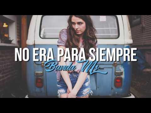 No Era Para Siempre - Banda Ms (Letra) 2017 Estreno