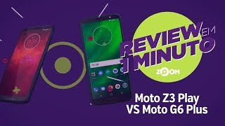 Moto Z3 Play vs Moto G6 Plus - Análise | REVIEW EM 1 MINUTO - ZOOM