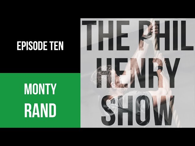 #10 Monty Rand | The Phil Henry Show