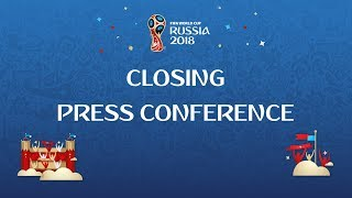2018 FIFA World Cup Russia™ - Closing Press Conference