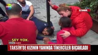 Taksim'de kızının yanında tinerciler bıçakladı