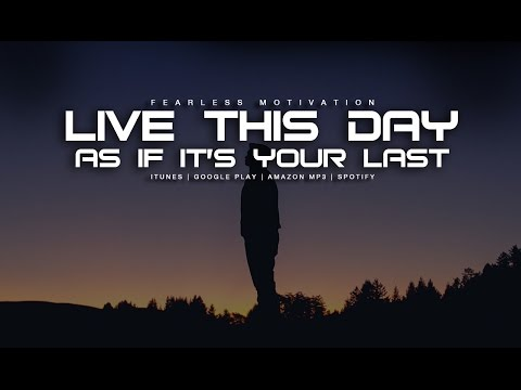 Live This Day As If It's Your Last - Inspirational Speech