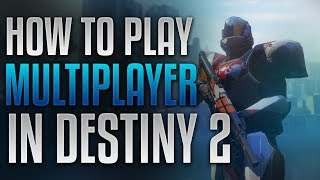 HOW TO PLAY DESTINY 2 MULTIPLAYER! (XBOX ONE, PS4, PC)