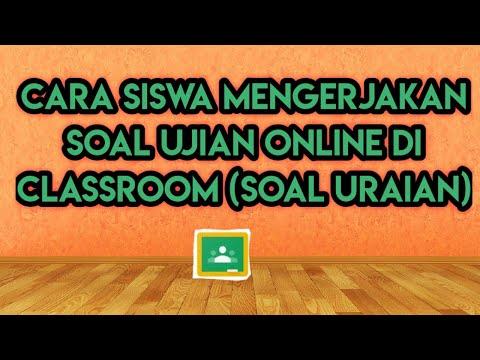 classroom-06#-cara-siswa-mengerjakan-soal-ujian-online-di-classroom-(soal-uraian)