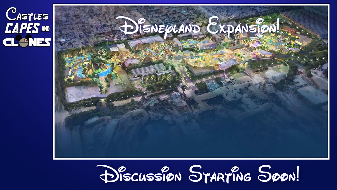 The Castles Capes & Clones Podcast - Disneyland Expansion!