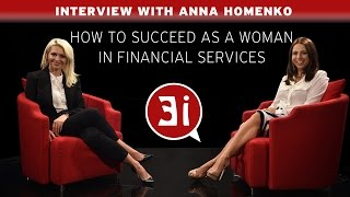 How to Succeed as a Woman in Financial Services - Interview with Anna Homenko