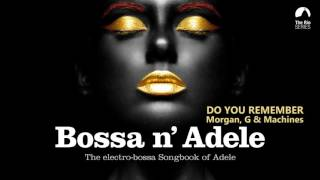 Do You Remember? - Bossa n` Adele - The Sexiest Electro-bossa Songbook of Adele - New 2017
