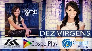Baixar DEZ VIRGENS - Linda Canção Bíblica - Beatriz Santos