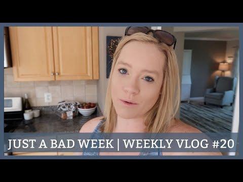 JUST A BAD WEEK | WEEKLY VLOG #20