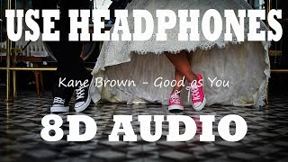 Kane Brown Good as You 8D AUDIO.mp3