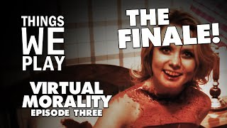 Virtual Morality #3 - The Finale!