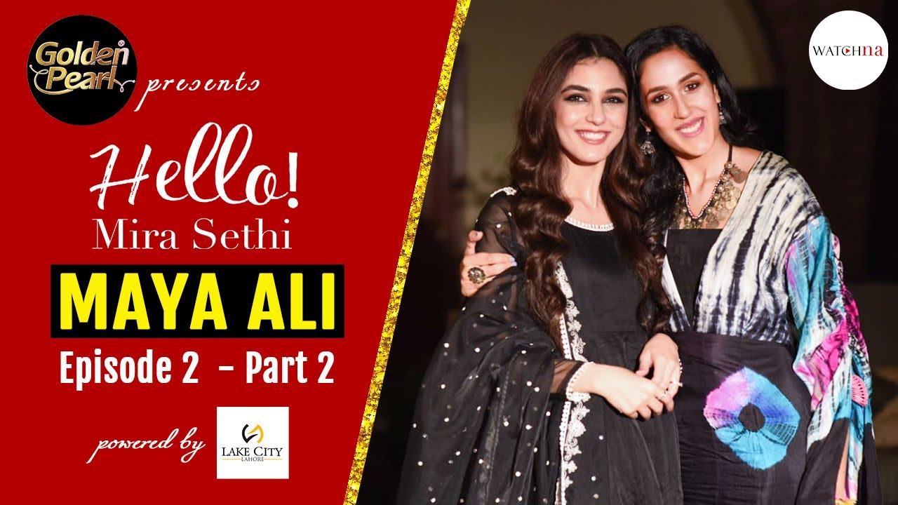 Maya Ali Opens Up About Mental Health | Golden Pearl Presents Hello! Mira Sethi Episode 2 Part 2