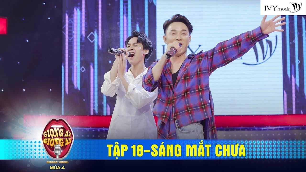 Giọng Ải Giọng Ai 4  Tập 18: Trúc Nhân máu lửa song ca cực đỉnh SÁNG MẮT CHƯA cùng Hotboy Hà Nội