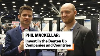 Phil Mackellar: Invest in the Beaten Up Companies and Countries
