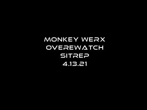 Monkey Werx Overwatch SITREP 4 13 21