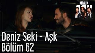Kiralık Aşk 62. Bölüm - Deniz Seki - Aşk