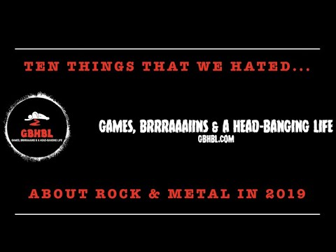 GBHBL Presents: Ten Things We Hated... About Rock & Metal in 2019