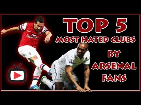 Top 5 Most Hated Clubs If Your An Arsenal Fan - ArsenalFanTV.com