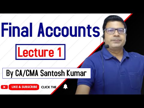 Final Accounts  by Santosh kumar  (CA/CMA)