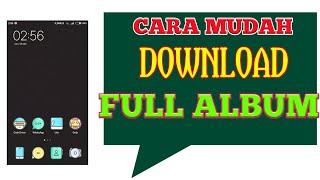 Download CARA MUDAH DOWNLOAD LAGU FULL ALBUM DI HP ANDROID