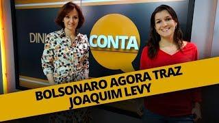 BOLSONARO AGORA TRAZ JOAQUIM LEVY