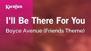Karaoke I'll Be There For You - Boyce Avenue *