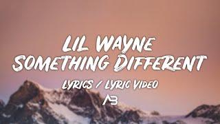 Lil Wayne - Something Different (Lyrics / Lyric Video)