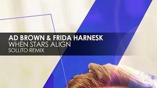 Ad Brown & Frida Harnesk - When Stars Align (Sollito Remix)
