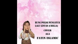 BUNG POLISI PENGATUR LALU LINTAS (Chilla irawan) - COVER by Fatin Islamic
